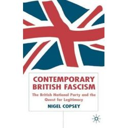 Contemporary British Fascism, The British National Party and the Quest for Legitimacy by Nigel Copsey, 9781403902146.