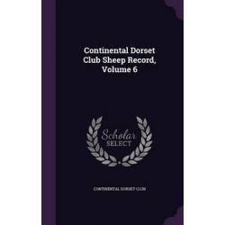 Continental Dorset Club Sheep Record, Volume 6 by Continental Dorset Club, 9781343085909.