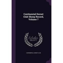 Continental Dorset Club Sheep Record, Volume 7 by Continental Dorset Club, 9781342432582.