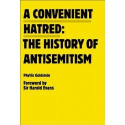 Convenient Hatred, The History of Antisemitism by Phyllis Goldstein, 9780981954387.