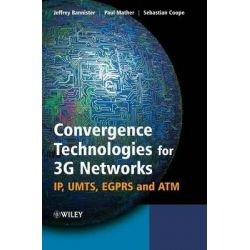 Convergence Technologies for 3G Networks, IP, UMTS, EGPRS and ATM by Jeffrey Bannister, 9780470860915.