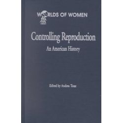Controlling Reproduction, An American History by Andrea Tone, 9780842025744.