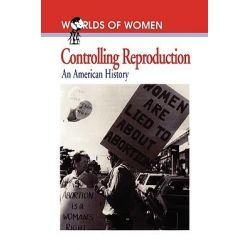 Controlling Reproduction, An American History by Andrea Tone, 9780842025751.