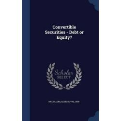 Convertible Securities - Debt or Equity? by Levis Duval McCullers, 9781340077563.