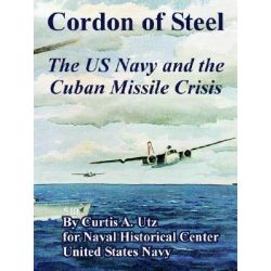 Cordon of Steel, The US Navy and the Cuban Missile Crisis by Curtis A Utz, 9781410221230.