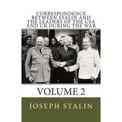 Correspondence Between Stalin and the Leaders of the USA and UK During the War, Volume 2 by Joseph Stalin, 9781490923857.