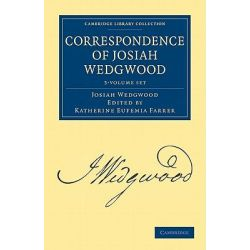 Correspondence of Josiah Wedgwood 3 Volume Set, Cambridge Library Collection: Technology (Paperback) by Josiah Wedgwood, 9781108026499.