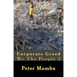 Corporate Greed, We the People 2.0: We the People 2.0 by Peter Mambu, 9781517211295.