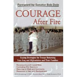 Courage After Fire, Coping Strategies for Troops Returning from Iraq and Afghanistan by Keith Armstrong, 9781569755136.
