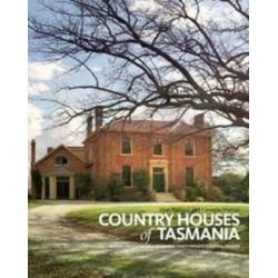 Country Houses of Tasmania, Behind the Closed Doors of Our Finest Private Colonial Estates by Alice Bennett, 9781743310793.
