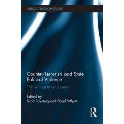 Counter-Terrorism and State Political Violence, The 'War on Terror' as Terror by Professor Scott Poynting, 9780415748094.