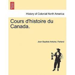 Cours D'Histoire Du Canada. by Jean Baptiste Antoine Ferland, 9781241555245.
