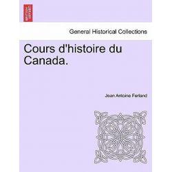 Cours D'Histoire Du Canada. by Jean Antoine Ferland, 9781241556723.