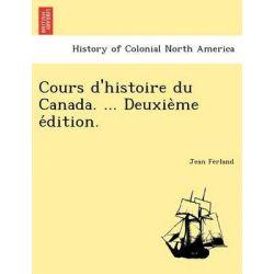 Cours D'Histoire Du Canada. ... Deuxie Me E Dition. by Jean Ferland, 9781241793975.
