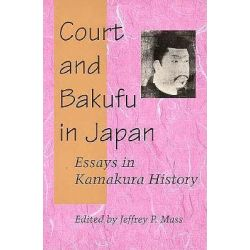 Court and Bakufu in Japan, Essays in Kamakura History by Jeffrey P. Mass, 9780804724739.