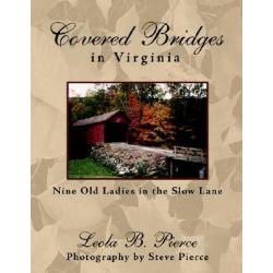 Covered Bridges in Virginia, Nine Old Ladies in the Slow Lane by Leola B. Pierce, 9781420839982.