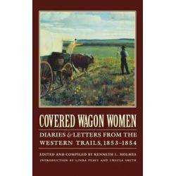 Covered Wagon Women, Covered Wagon Women by Kenneth L. Holmes, 9780803272958.