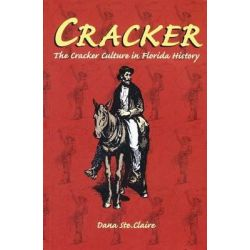 Cracker, The Cracker Culture in Florida History by Dana Ste Claire, 9780813030289.
