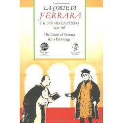 Court of Ferrara and Its Patronage / La Corte Di Farrara E Il Suo Mecenatismo 1441-1598 by Marianne Pade, 9788772890500.