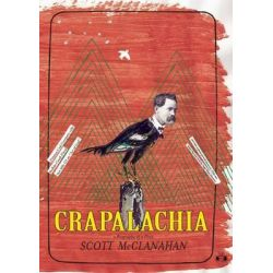 Crapalachia, A Biography of a Place by Scott McClanahan, 9781937512033.