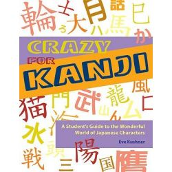 Crazy for Kanji, A Student's Guide to the Wonderful World of Japanese Characters by Eve Kushner, 9781933330204.