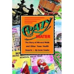 Crazy Water, The Story of Mineral Wells and Other Texas Health Resorts by Fowler-G, 9780875650913.