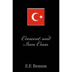 Crescent and Iron Cross by E F Benson, 9781497305649.