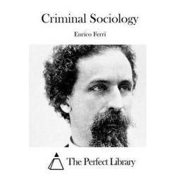 Criminal Sociology by Enrico Ferri, 9781514206065.