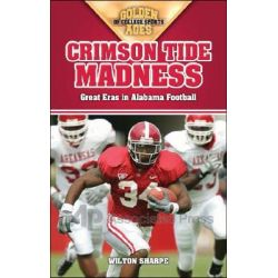 Crimson Tide Madness, Great Eras in Alabama Football by Wilton Sharpe, 9781581825800.