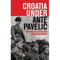 Croatia Under Ante Pavelic, America, the Ustase and Croatian Genocide by Robert McCormick, 9781780767123.