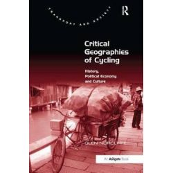 Critical Geographies of Cycling, History, Political Economy and Culture by Glen Norcliffe, 9781472439116.
