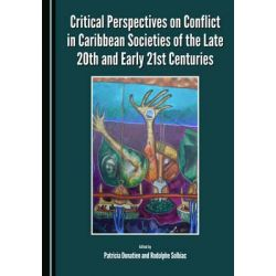 Critical Perspectives on Conflict in Caribbean Societies of the Late 20th and Early 21st Centuries by Patricia Donatien, 9781443876995.