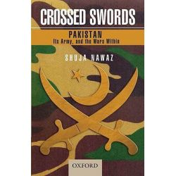 Crossed Swords, Pakistan, Its Army, and the Wars Within by Shuja Nawaz, 9780195476972.