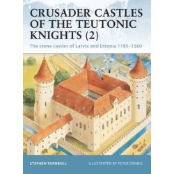 Crusader Castles of the Teutonic Knights (2), Baltic Stone Castles 1184-1560 by Stephen Turnbull, 9781841767123.