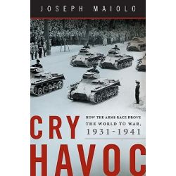 Cry Havoc, How the Arms Race Drove the World to War 1931-1941 by Joseph Maiolo, 9780465011148.