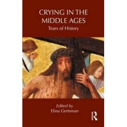 Crying in the Middle Ages, Tears of History by Elina Gertsman, 9780415889858.