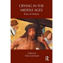 Crying in the Middle Ages, Tears of History by Elina Gertsman, 9780415744195.