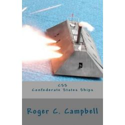 CSS - Confederate States Ships, Confederate States Ships by Roger C Campbell, 9781477464601.