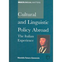 Cultural and Linguistic Policy Abroad : The Italian Experience, The Italian Experience by Mariella Totaro-Genevois, 9781853598005.