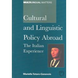 Cultural and Linguistic Policy Abroad : The Italian Experience, The Italian Experience by Mariella Totaro-Genevois, 9781853597992.