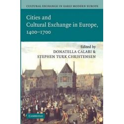 Cultural Exchange in Early Modern Europe, Cities and Cultural Exchange in Europe, 1400-1700 Volume 2 by Donatella Calabi, 9781107412798.