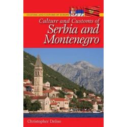 Culture and Customs of Serbia and Montenegro, Culture & Customs of Europe by Chris Deliso, 9780313344367.