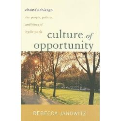 Culture of Opportunity, Obama's Chicago: the People, Politics, and Ideas of Hyde Park by Rebecca Janowitz, 9781566638333.