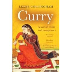 Curry, A Tale of Cooks and Conquerors by Lizzie Collingham, 9780099437864.