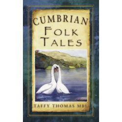 Cumbrian Folk Tales, Folk Tales: United Kingdom by Taffy Thomas, 9780752471273.