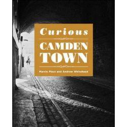Curious Camden Town by Martin Plaut, 9781910170236.