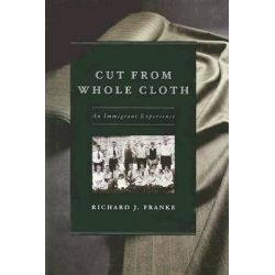Cut from Whole Cloth, An Immigrant Experience by Richard J. Franke, 9780226260303.