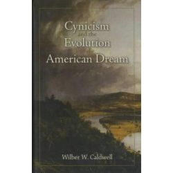Cynicism and the Evolution of the American Dream by Wilber W. Caldwell, 9781574889857.