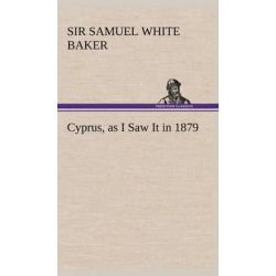 Cyprus, as I Saw It in 1879 by Samuel White Sir Baker, 9783849164430.