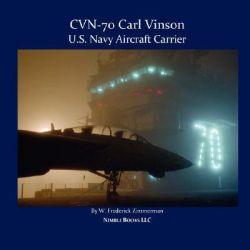 Cvn-70 Carl Vinson, U.S. Navy Aircraft Carrier by W Frederick Zimmerman, 9781934840214.